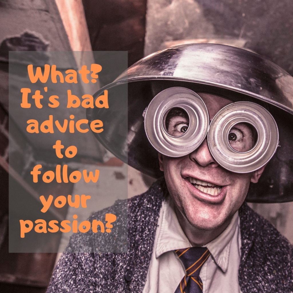 What? It's bad advice to follow your passion?