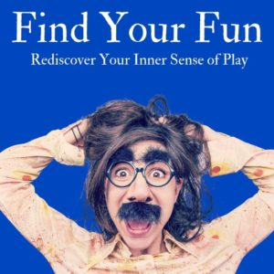 Find Your Fun Rediscover Your Inner Sense of Fun