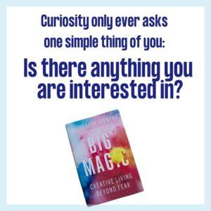 Big Magic quote on curiosity